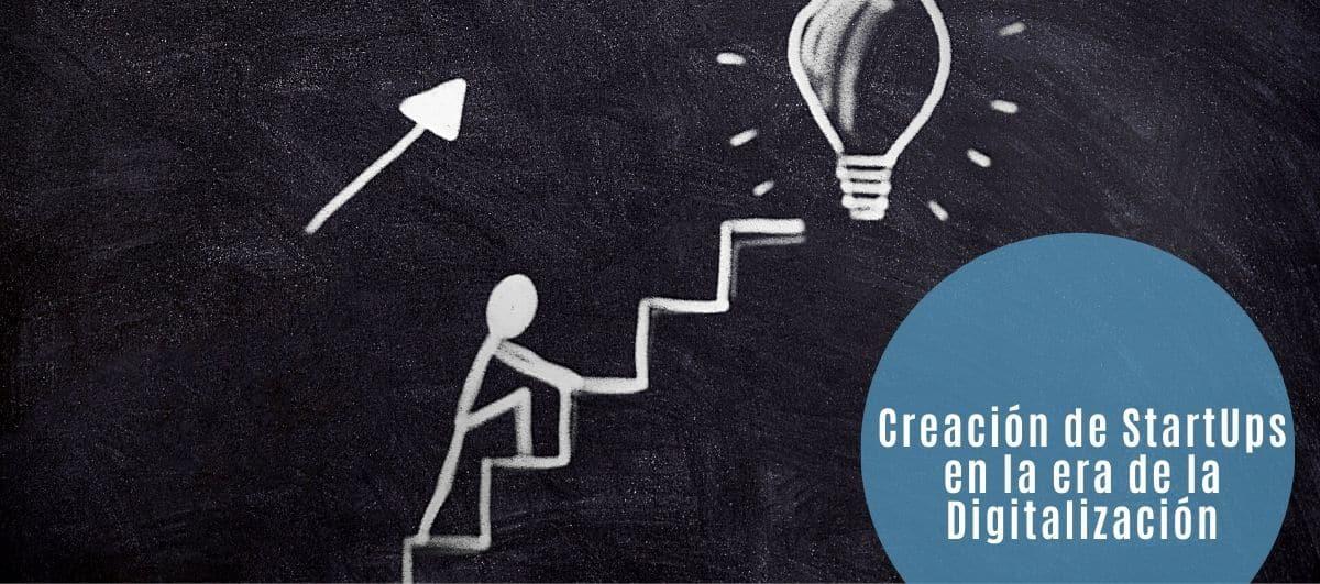 Creación de StartUps en la era de la Digitalización